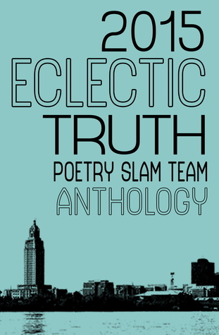 2015 Eclectic Truth Poetry Slam Team Anthology Team Eclectic Truth