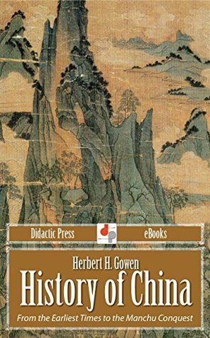 History of China - From the Earliest Times to the Manchu Conquest Herbert H. Gowen