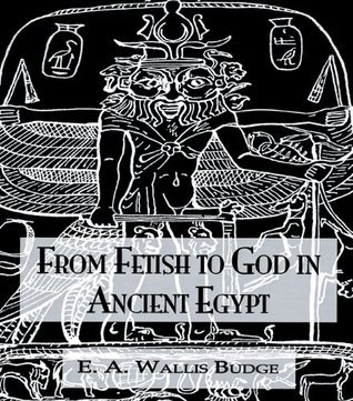 From Fetish To God Ancient Egypt Budge