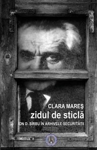 Zidul de sticlă: Ion D. Sîrbu în arhivele Securităţii  by  Clara Mares