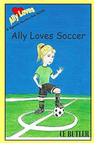 Ally Loves Soccer (Ally Loves Sports Book 1)  by  C.E.   Butler