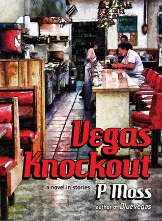Vegas Knockout: A Novel in Stories  by  P Moss