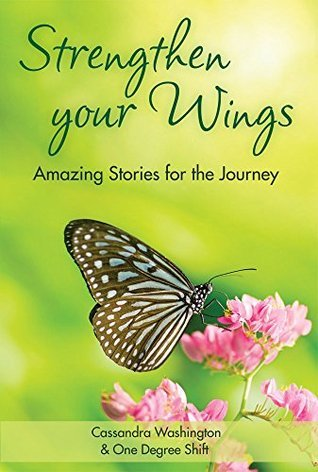 Strengthen Your Wings: Amazing Stories for the Journey Cassandra Washington