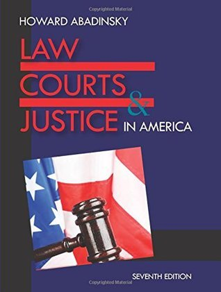 Law, Courts, and Justice in America, Seventh Edition Howard Abadinsky