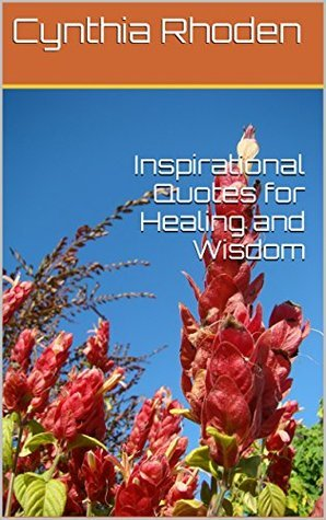 Inspirational and Qoutes for Healing and Wisdom (Inspirational and Quotes for Healing and Wisdom Contine Book 2) Cynthia Rhoden