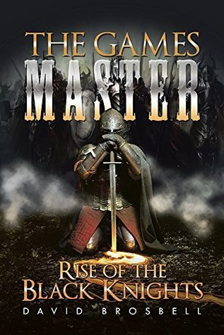The Games Master: Rise of the Black Knights  by  David Brosbell
