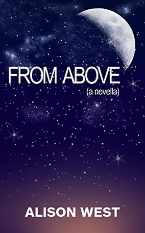 From Above (a novella) Alison West