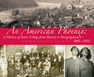 An American Phoenix: A History of Storer College from Slavery to Desegregation 1865-1955, Commemorative Edition  by  Dawne Raines Burke