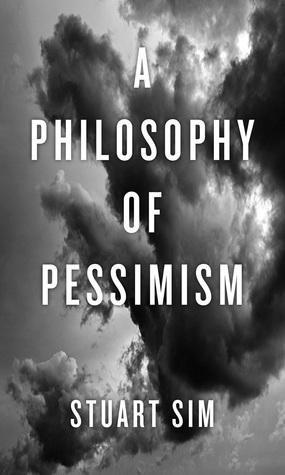 A Philosophy of Pessimism  by  Stuart Sim