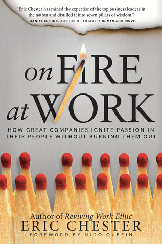 On Fire at Work: How Great Companies Ignite Passion in Their People Without Burning Them Out  by  Eric Chester