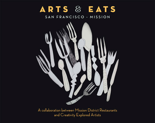 Arts & Eats: San Francisco - Mission: A collaboration between Mission District Restaurants and Creativity Explored Artists Creative Rescue