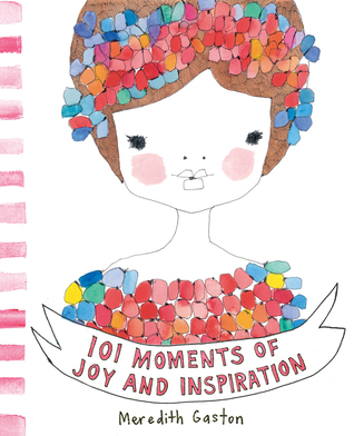 101 Moments of Joy and Inspiration  by  Meredith Gaston