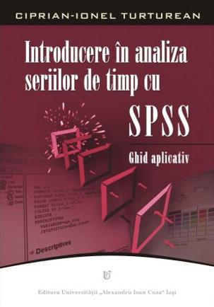Introducere în analiza seriilor de timp cu SPSS: ghid aplicativ Ciprian-Ionel Turturean