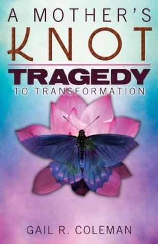 A Mothers Knot: Tragedy to Transformation  by  Chris Coleman