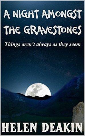A Night Amongst The Gravestones  by  Helen Deakin