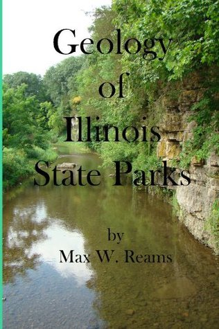 Geology of Illinois State Parks  by  Max Reams