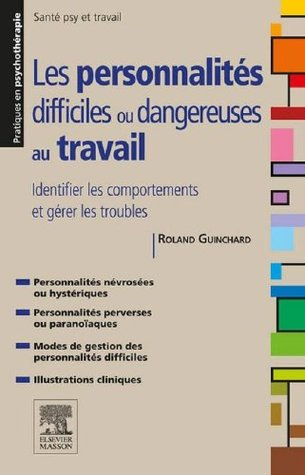 Les personnalités difficiles ou dangereuses au travail: Identifier les comportements et gérer les troubles  by  Roland Guinchard