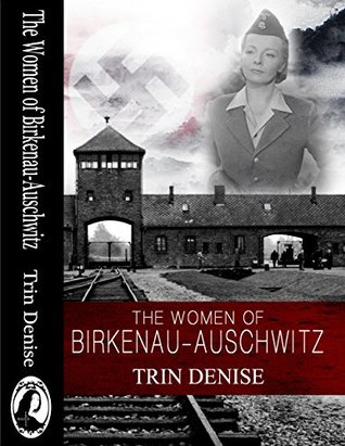 The Women of Birkenau Auschwitz  by  Trin Denise
