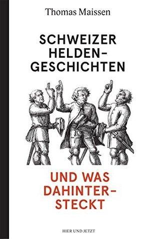 Schweizer Heldengeschichten - und was dahintersteckt  by  Thomas Maissen