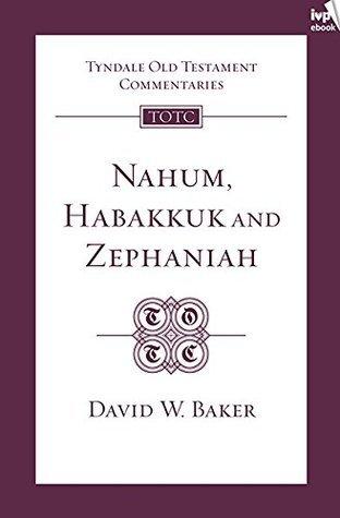 TOTC Nahum, Habakkuk, Zephaniah  by  David W. Baker