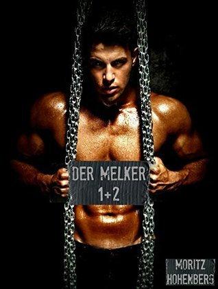 Der Melker 1 + 2 (Stunden der Lust - Es ist noch nicht vorbei)  by  Moritz Hohenberg
