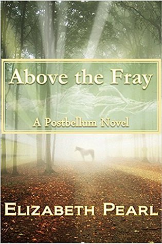 Above the Fray: A Postbellum Novel Elizabeth Pearl