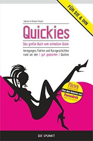 QUICKIES - Das große Buch vom schnellen Glück: Anregungen, Fakten und Kurzgeschichten rund um den gut geplanten Quickie  by  Sabrina Schulze