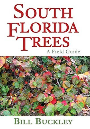 South Florida Trees: A Field Guide  by  Bill Buckley