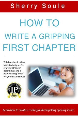 How to Craft a Gripping First Chapter: Learn How to Create a Riveting and Compelling Opening Scene:  Fiction Writing Tools  by  Sherry Soule