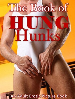 The Book of HUNG Hunks: An Adult Erotic Picture Book Cathy Wells