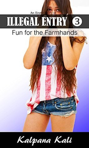 Fun for the Farmhands: An Erotic Tale of Illegal Entry 3  by  Kalpana Kali