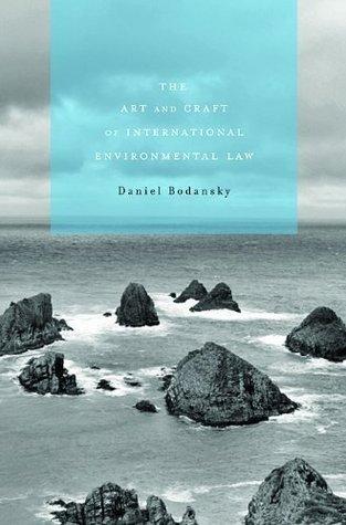 THE ART AND CRAFT OF INTERNATIONAL ENVIRONMENTAL LAW  by  Daniel Bodansky