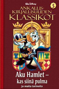 Aku Hamlet - kas siinä pulma ja muita tarinoita (Ankalliskirjallisuuden klassikot, #5)  by  Walt Disney Company