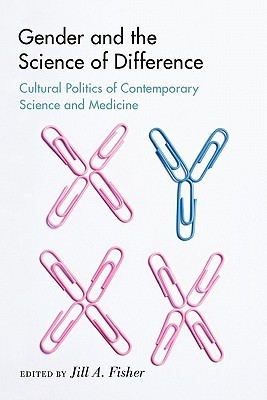Studies in Modern Science, Technology, and the Environment: Gender and the Science of Difference: Cultural Politics of Contemporary Science and Medicine Jill A. Fisher
