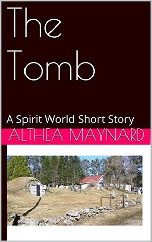 The Tomb: A Spirit World Short Story Althea Maynard