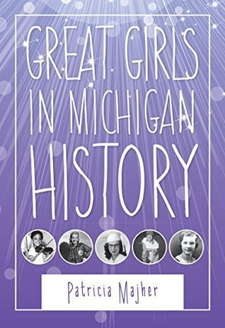 Great Girls in Michigan History (Great Lakes Books Series)  by  Patricia Majher