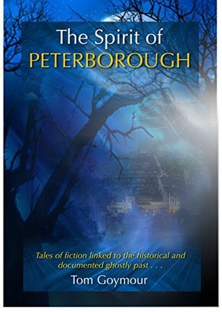 The Spirit of Peterborough: Contemporary ghost mystery linked to legends from the past  by  Tom Goymour