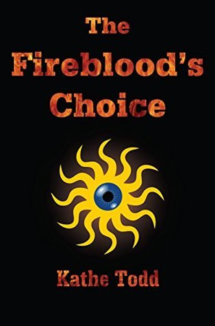 The Firebloods Choice (The Fireblood Chronicles Book 2)  by  Kathe Todd