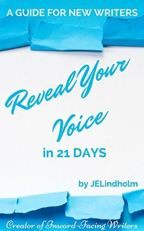 Reveal Your Voice in 21 Days: A Guide for New Writers John Lindholm