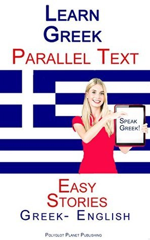 Learn Greek - Parallel Text - Easy Stories Polyglot Planet Publishing