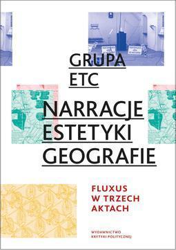 Narracje, Estetyki, Geografie: Fluxus w trzech aktach Grupa ETC