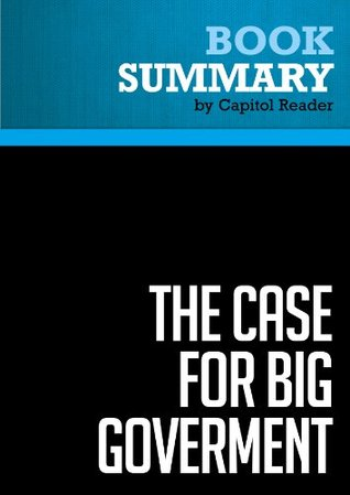Summary of The Case for Big Goverment - Jeff Madrick  by  Capitol Reader