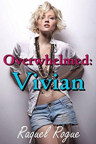 Overwhelmed: Vivian  by  Raquel Rogue