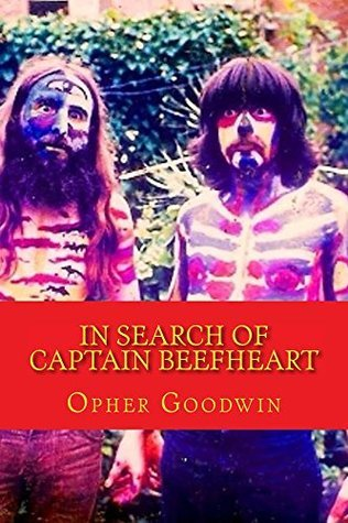 In Search of Captain Beefheart  by  Opher Goodwin