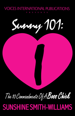 Sunny 101 The 10 Commandments Of A Boss Chick  by  Sunshine Smith-Williams