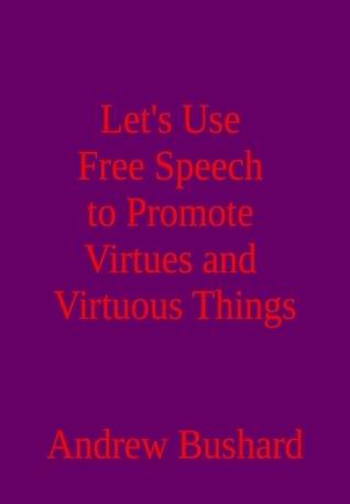 Let's Promote Virtues and Virtuous Things  by  Andrew Bushard