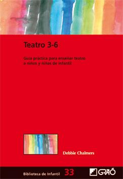 Teatro 3-6. Guía práctica para enseñar teatro a niños y niñas de infantil  by  Debbie Chalmers
