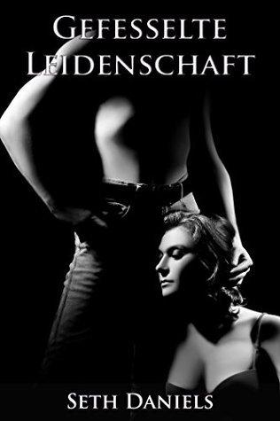 Gefesselte Leidenschaft: Eine erotische BDSM Fantasie  by  Seth Daniels