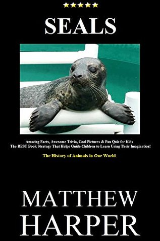 SEALS: A Fascinating Book Containing Seal Facts, Trivia, Images & Memory Recall Quiz: Suitable for Adults & Children Matthew Harper