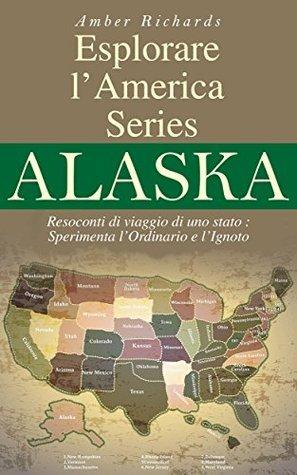Esplorare LAmerica Series Alaska Resoconti Di Viaggio Di Uno Stato Amber Richards